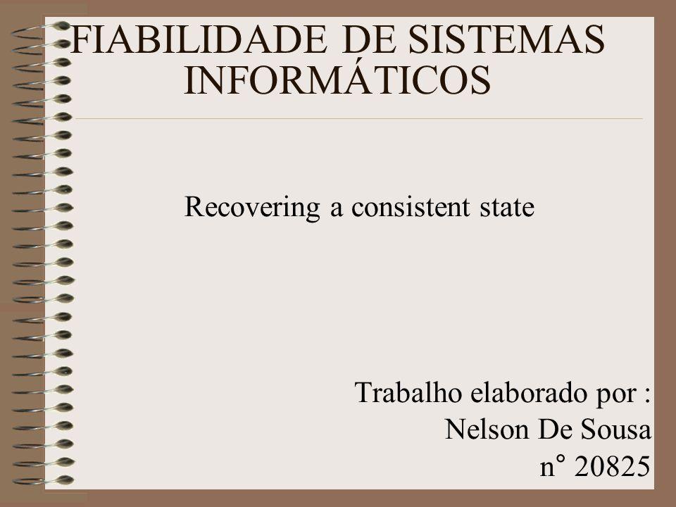 FIABILIDADE DE SISTEMAS INFORMÁTICOS Recovering a consistent state Trabalho elaborado por : Nelson De Sousa n° 20825