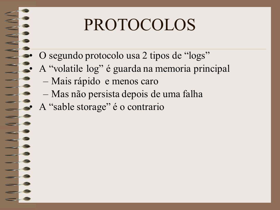 O segundo protocolo usa 2 tipos de logs A volatile log é guarda na memoria principal –Mais rápido e menos caro –Mas não persista depois de uma falha A sable storage é o contrario PROTOCOLOS