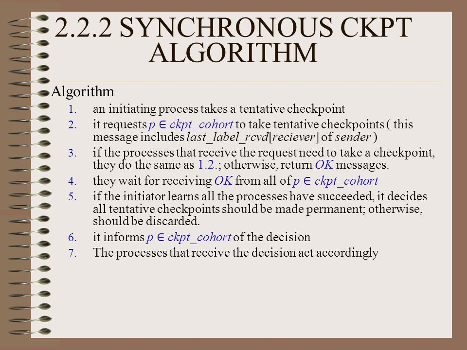Algorithm 1. an initiating process takes a tentative checkpoint 2.