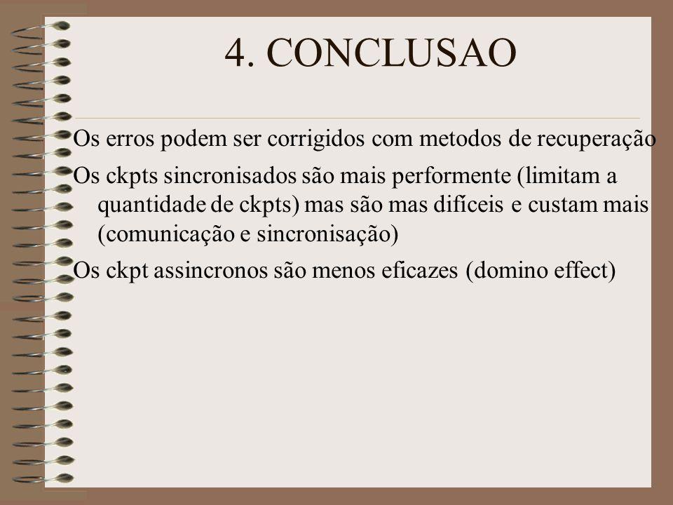 4. CONCLUSAO Os erros podem ser corrigidos com metodos de recuperação Os ckpts sincronisados são mais performente (limitam a quantidade de ckpts) mas