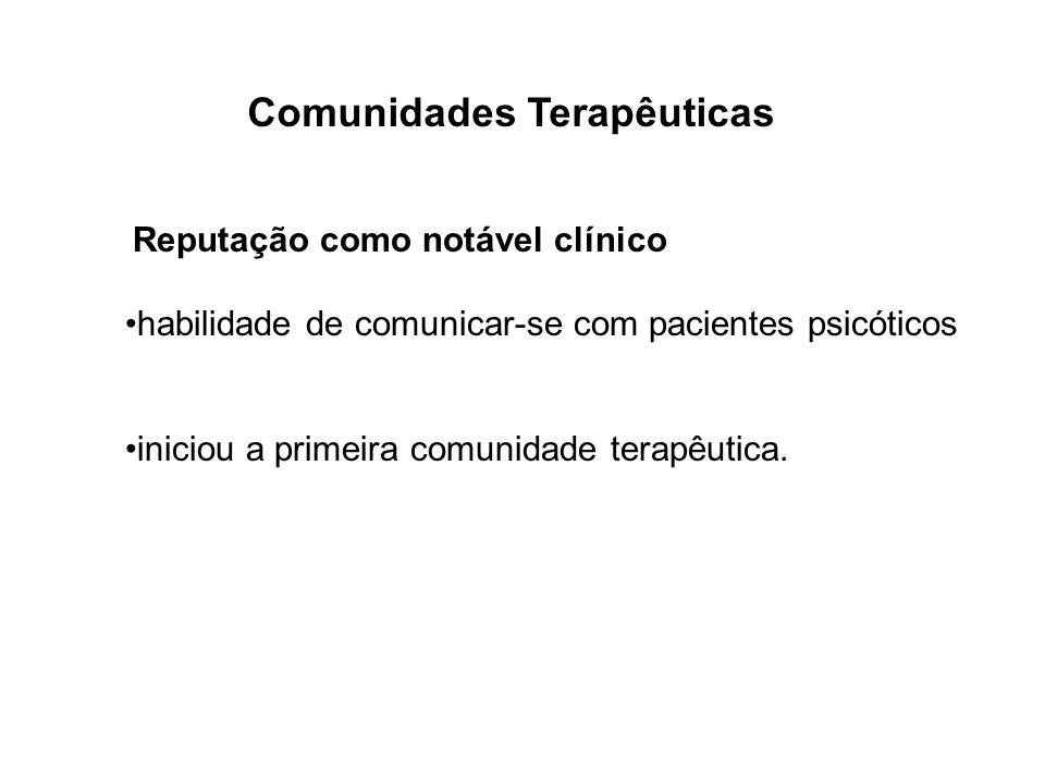 Reputação como notável clínico habilidade de comunicar-se com pacientes psicóticos iniciou a primeira comunidade terapêutica. Comunidades Terapêuticas