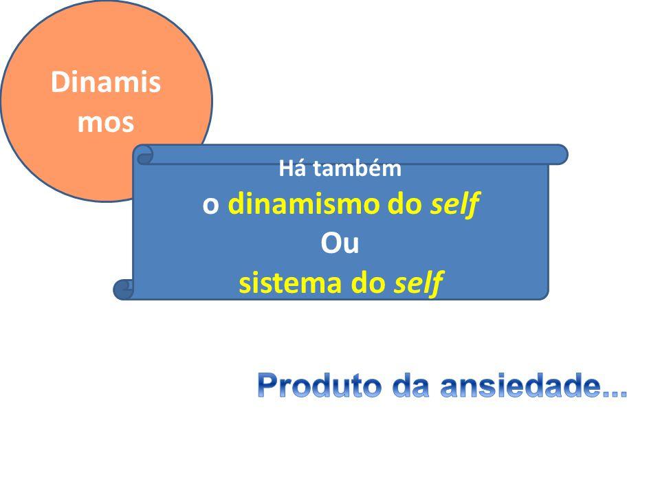 Dinamis mos Há também o dinamismo do self Ou sistema do self