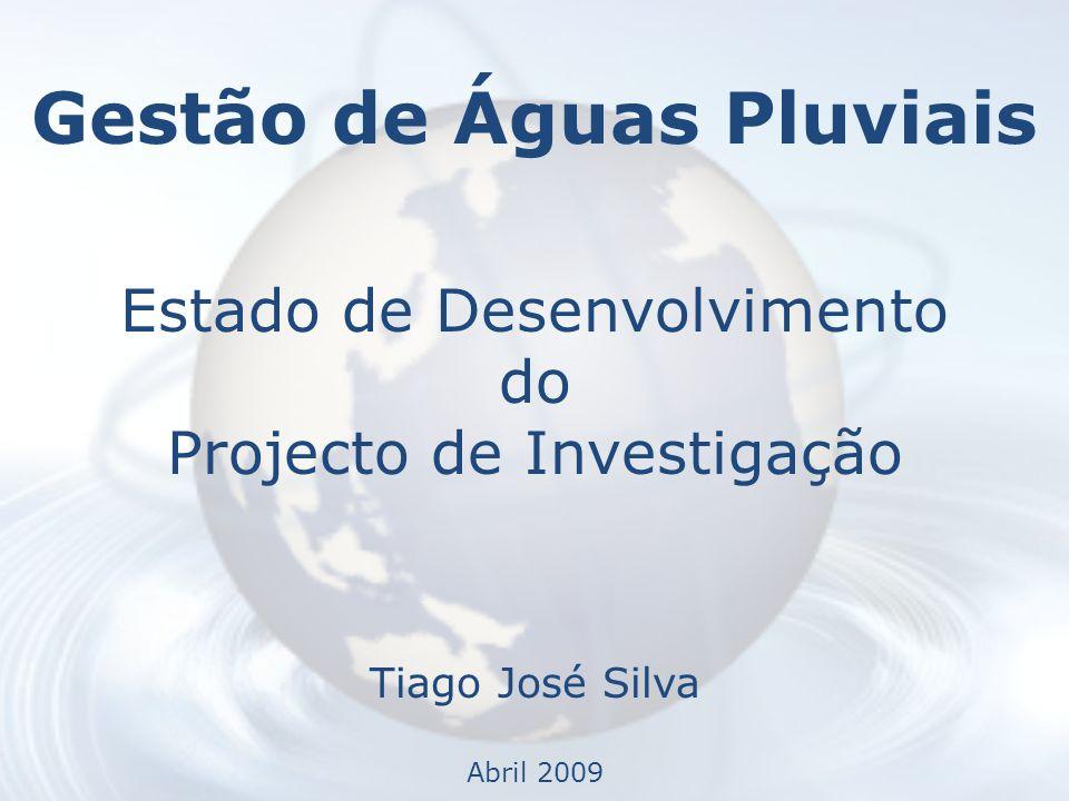 Gestão de Águas Pluviais Estado de Desenvolvimento do Projecto de Investigação Tiago José Silva Abril 2009