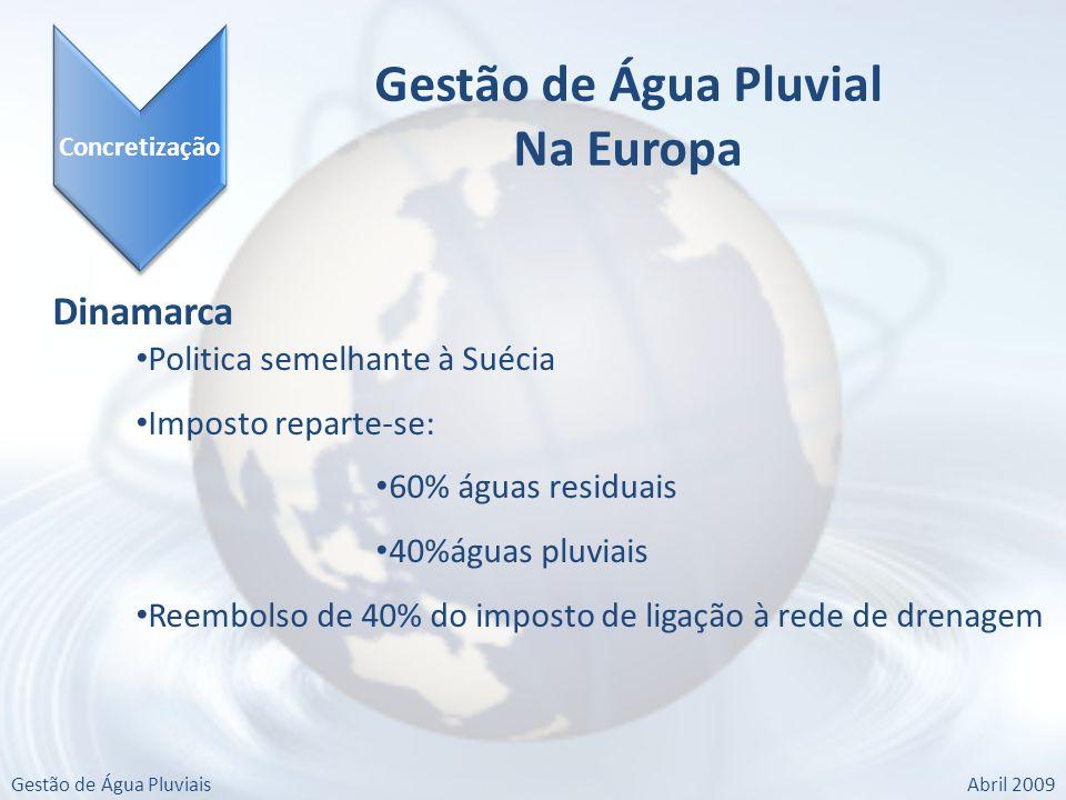 Dinamarca Politica semelhante à Suécia Imposto reparte-se: 60% águas residuais 40%águas pluviais Reembolso de 40% do imposto de ligação à rede de drenagem Concretização Gestão de Água Pluvial Na Europa Gestão de Água PluviaisAbril 2009