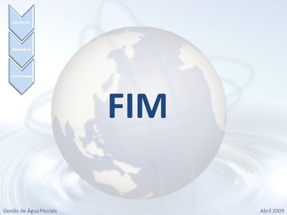 Gestão de Água PluviaisAbril 2009 Concretização Abordagem Introdução FIM