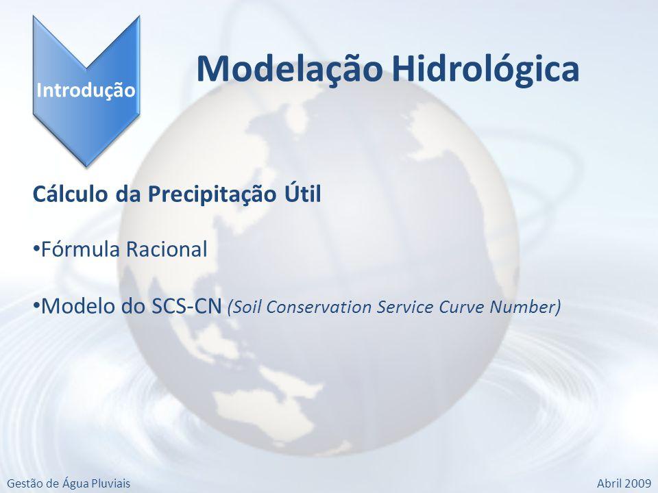 Introdução Modelação Hidrológica Cálculo da Precipitação Útil Fórmula Racional Modelo do SCS-CN (Soil Conservation Service Curve Number) Gestão de Água PluviaisAbril 2009