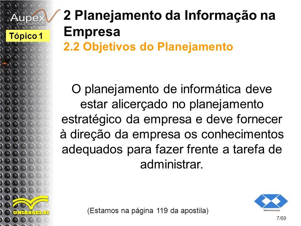 2 Planejamento da Informação na Empresa 2.2 Objetivos do Planejamento O planejamento de informática deve estar alicerçado no planejamento estratégico da empresa e deve fornecer à direção da empresa os conhecimentos adequados para fazer frente a tarefa de administrar.