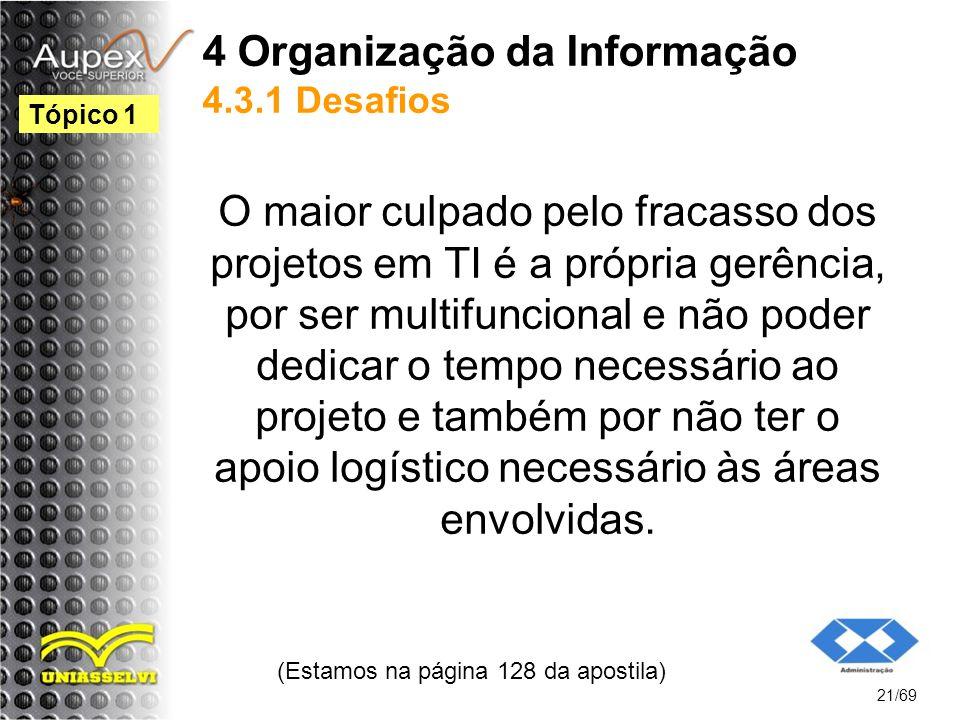 4 Organização da Informação 4.3.1 Desafios O maior culpado pelo fracasso dos projetos em TI é a própria gerência, por ser multifuncional e não poder dedicar o tempo necessário ao projeto e também por não ter o apoio logístico necessário às áreas envolvidas.