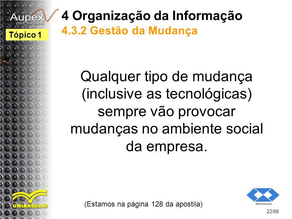 4 Organização da Informação 4.3.2 Gestão da Mudança Qualquer tipo de mudança (inclusive as tecnológicas) sempre vão provocar mudanças no ambiente social da empresa.
