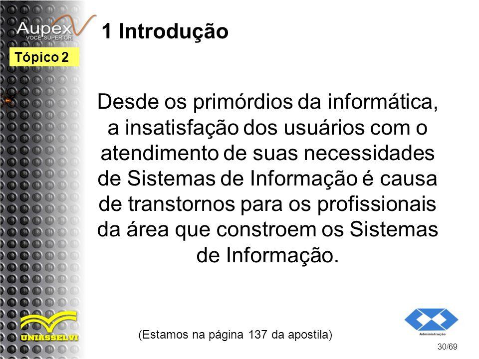 1 Introdução Desde os primórdios da informática, a insatisfação dos usuários com o atendimento de suas necessidades de Sistemas de Informação é causa de transtornos para os profissionais da área que constroem os Sistemas de Informação.