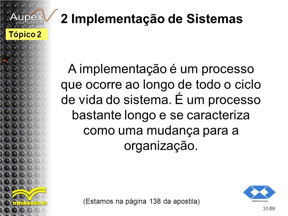 2 Implementação de Sistemas A implementação é um processo que ocorre ao longo de todo o ciclo de vida do sistema.