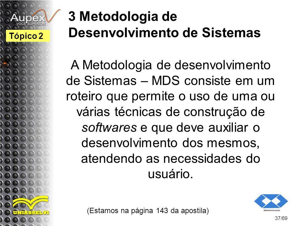 3 Metodologia de Desenvolvimento de Sistemas A Metodologia de desenvolvimento de Sistemas – MDS consiste em um roteiro que permite o uso de uma ou várias técnicas de construção de softwares e que deve auxiliar o desenvolvimento dos mesmos, atendendo as necessidades do usuário.