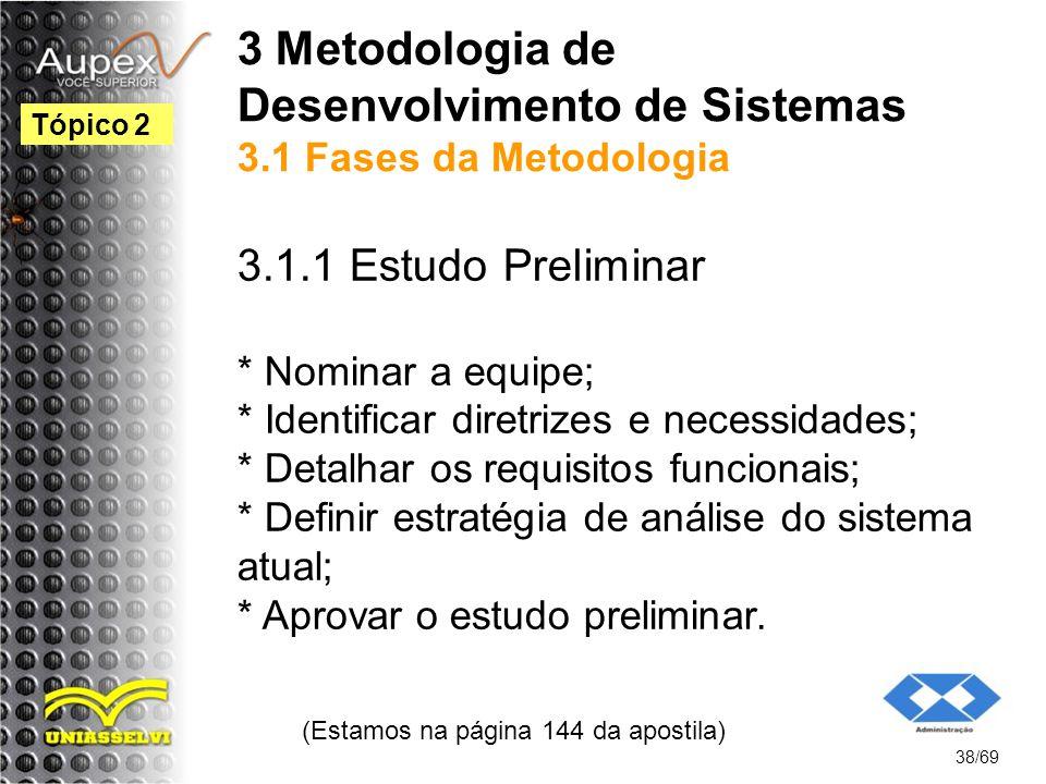 3 Metodologia de Desenvolvimento de Sistemas 3.1 Fases da Metodologia 3.1.1 Estudo Preliminar * Nominar a equipe; * Identificar diretrizes e necessidades; * Detalhar os requisitos funcionais; * Definir estratégia de análise do sistema atual; * Aprovar o estudo preliminar.