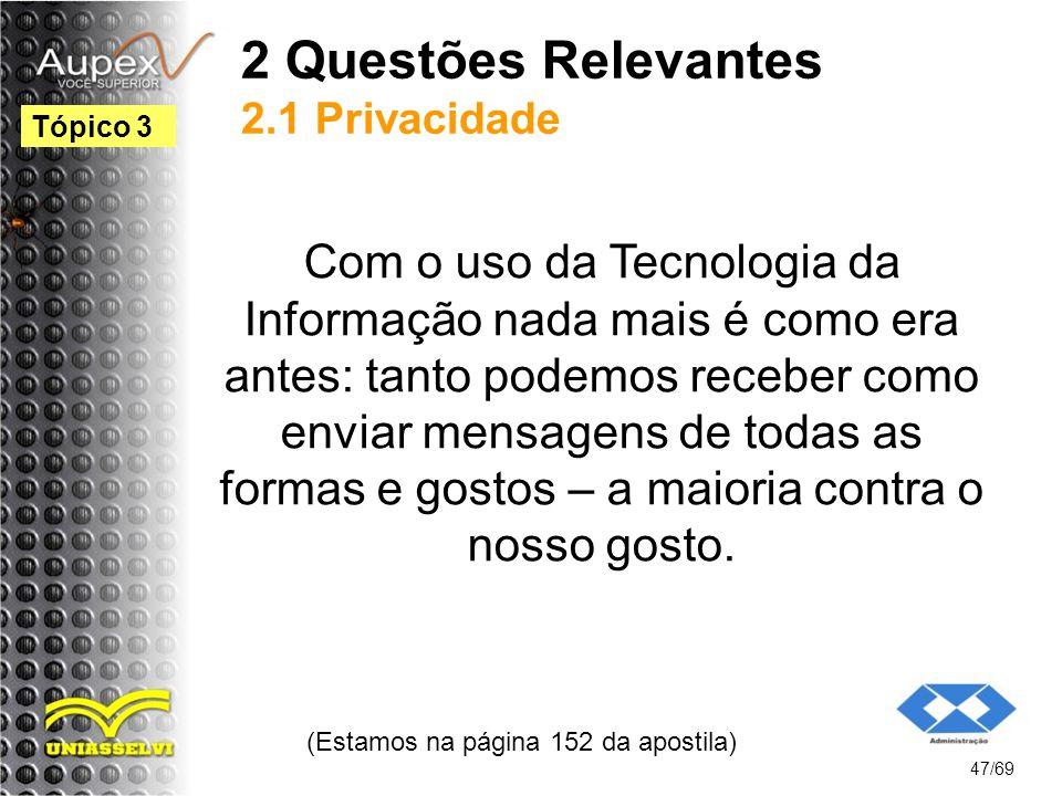 2 Questões Relevantes 2.1 Privacidade Com o uso da Tecnologia da Informação nada mais é como era antes: tanto podemos receber como enviar mensagens de todas as formas e gostos – a maioria contra o nosso gosto.