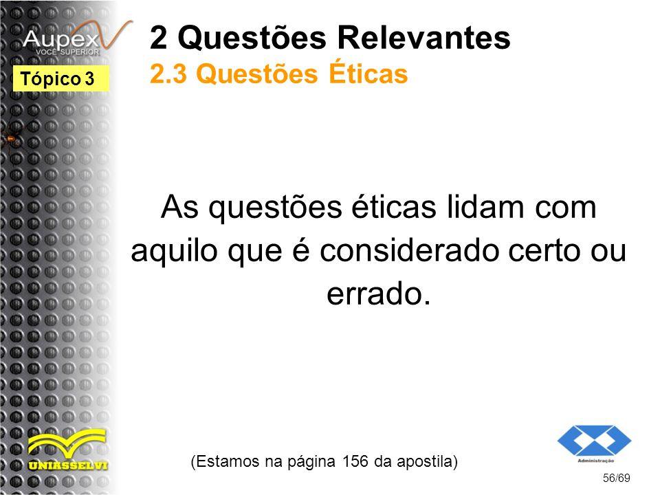 2 Questões Relevantes 2.3 Questões Éticas As questões éticas lidam com aquilo que é considerado certo ou errado.