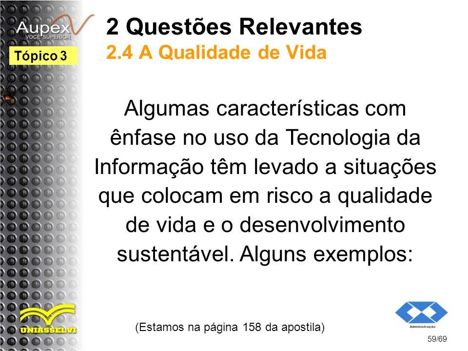 2 Questões Relevantes 2.4 A Qualidade de Vida Algumas características com ênfase no uso da Tecnologia da Informação têm levado a situações que colocam em risco a qualidade de vida e o desenvolvimento sustentável.
