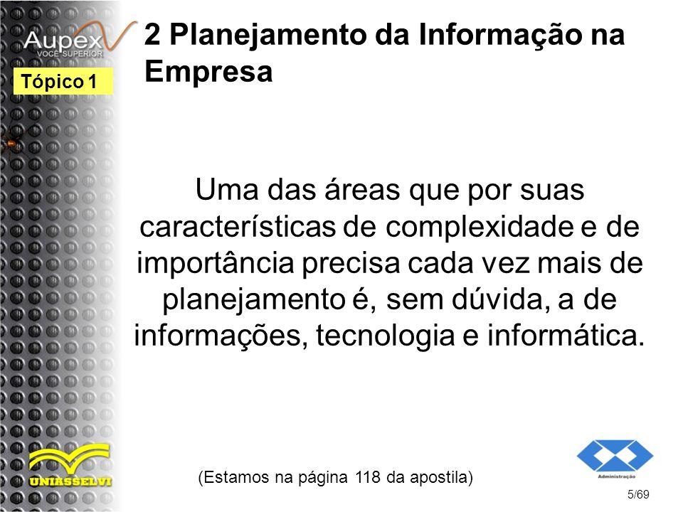 2 Planejamento da Informação na Empresa Uma das áreas que por suas características de complexidade e de importância precisa cada vez mais de planejamento é, sem dúvida, a de informações, tecnologia e informática.