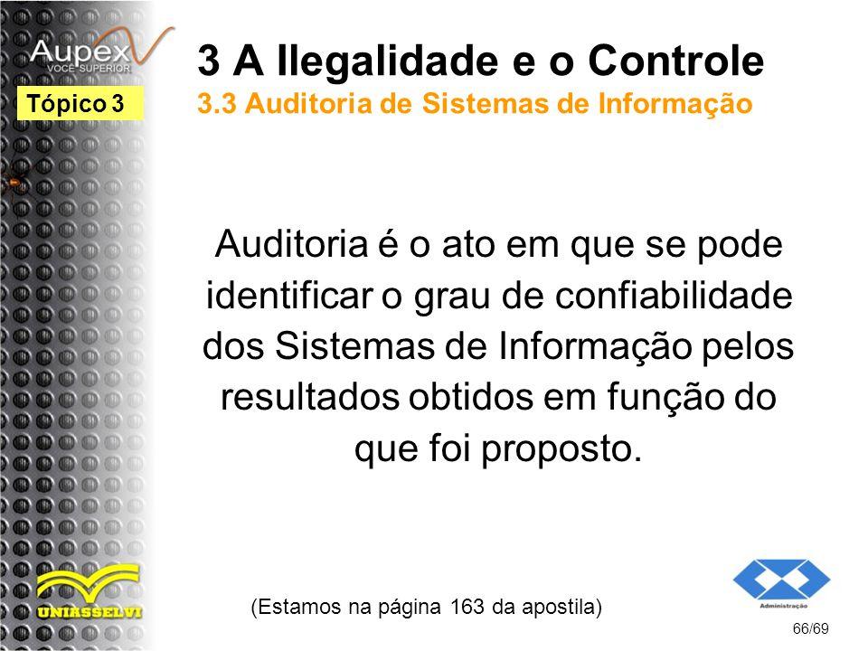 3 A Ilegalidade e o Controle 3.3 Auditoria de Sistemas de Informação Auditoria é o ato em que se pode identificar o grau de confiabilidade dos Sistemas de Informação pelos resultados obtidos em função do que foi proposto.