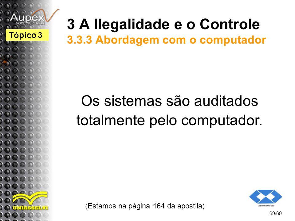 3 A Ilegalidade e o Controle 3.3.3 Abordagem com o computador Os sistemas são auditados totalmente pelo computador.