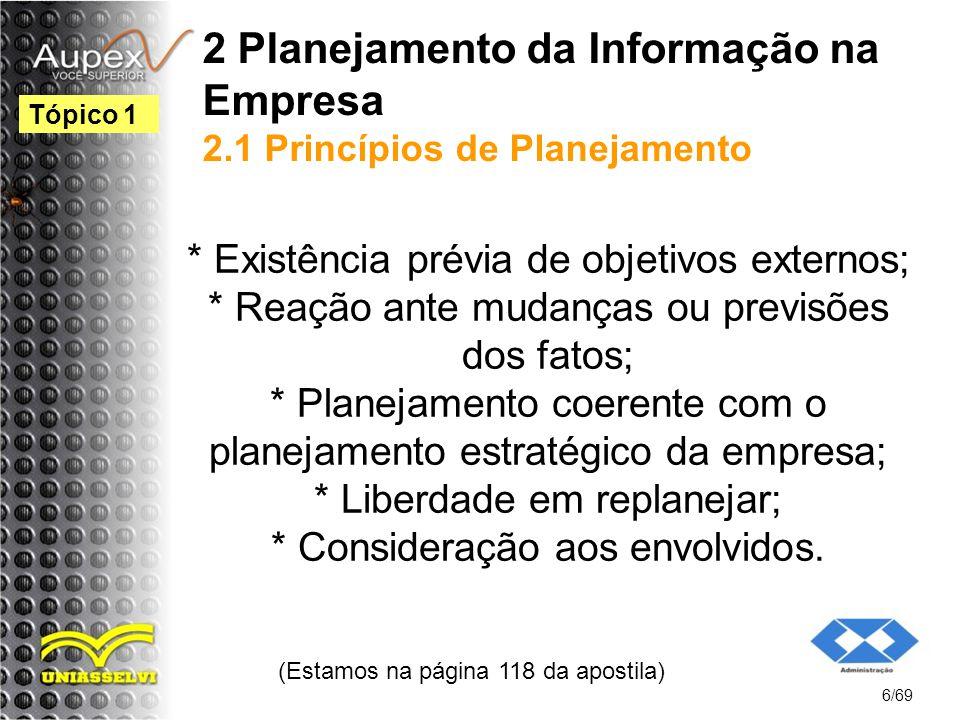 2 Planejamento da Informação na Empresa 2.1 Princípios de Planejamento * Existência prévia de objetivos externos; * Reação ante mudanças ou previsões dos fatos; * Planejamento coerente com o planejamento estratégico da empresa; * Liberdade em replanejar; * Consideração aos envolvidos.