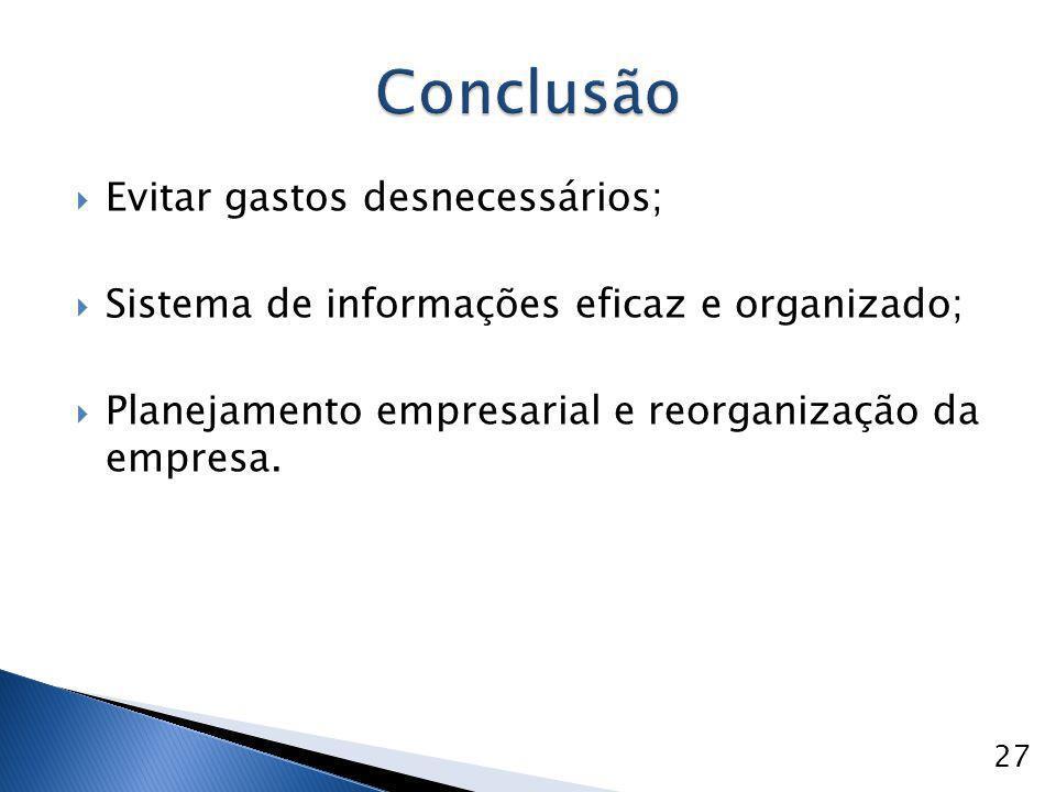  Evitar gastos desnecessários;  Sistema de informações eficaz e organizado;  Planejamento empresarial e reorganização da empresa. 27