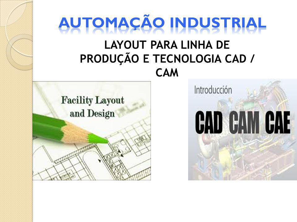 LAYOUT PARA LINHA DE PRODUÇÃO E TECNOLOGIA CAD / CAM
