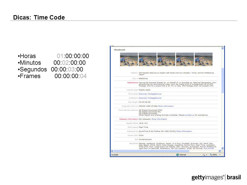 Dicas: Time Code Horas 01:00:00:00 Minutos 00:02:00:00 Segundos 00:00:03:00 Frames 00:00:00:04