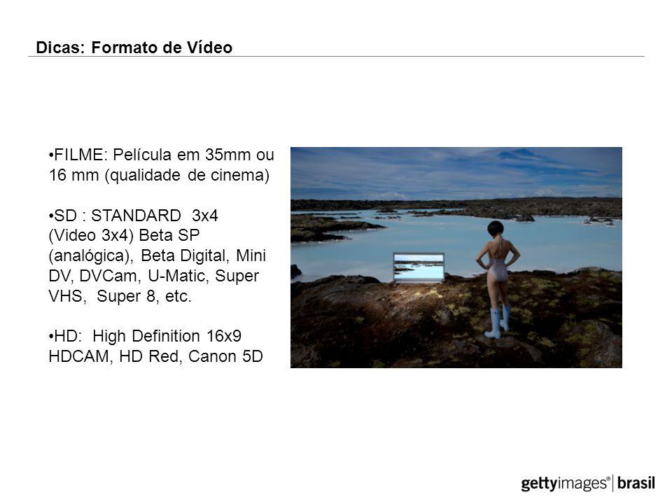 Dicas: Formato de Vídeo FILME: Película em 35mm ou 16 mm (qualidade de cinema) SD : STANDARD 3x4 (Video 3x4) Beta SP (analógica), Beta Digital, Mini DV, DVCam, U-Matic, Super VHS, Super 8, etc.