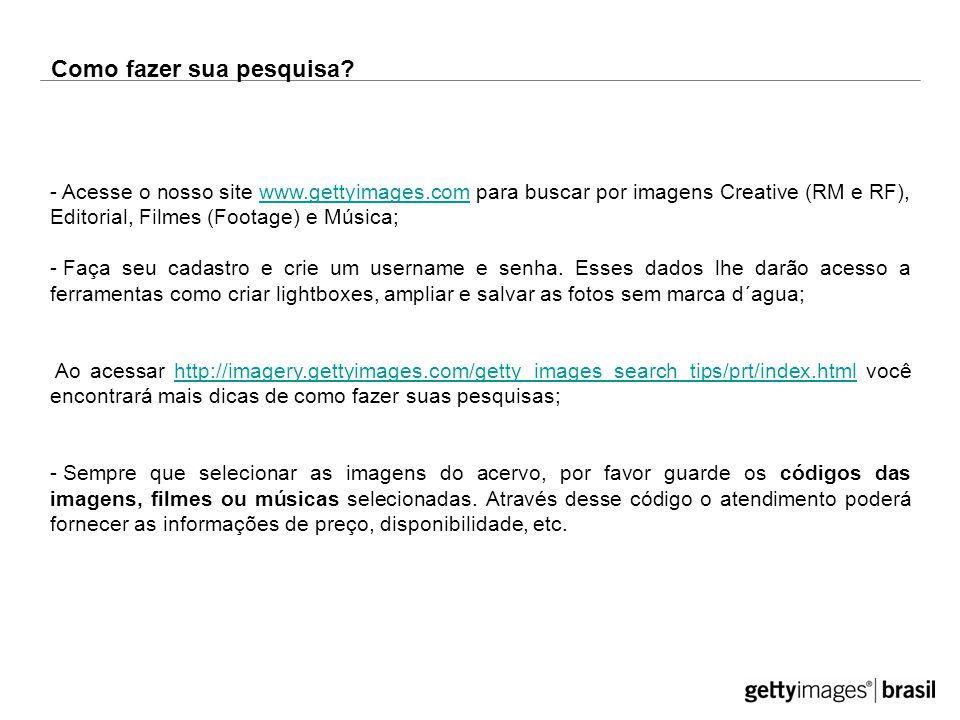 - Acesse o nosso site www.gettyimages.com para buscar por imagens Creative (RM e RF), Editorial, Filmes (Footage) e Música;www.gettyimages.com - Faça seu cadastro e crie um username e senha.