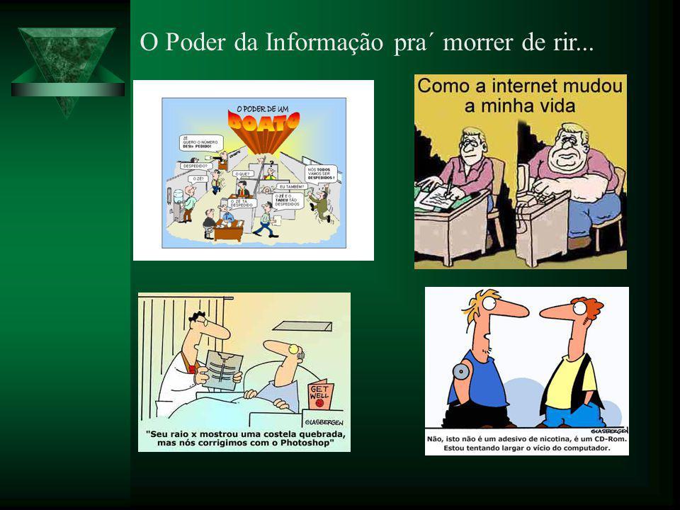 O Poder da Informação pra´ morrer de rir...