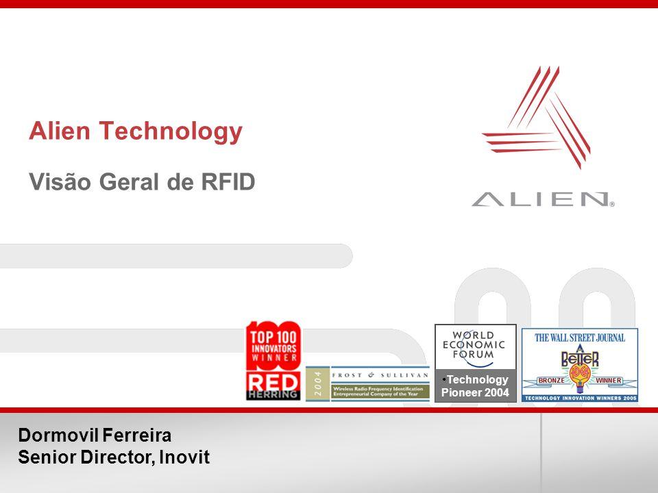 Alien Technology Visão Geral de RFID Technology Pioneer 2004 Dormovil Ferreira Senior Director, Inovit
