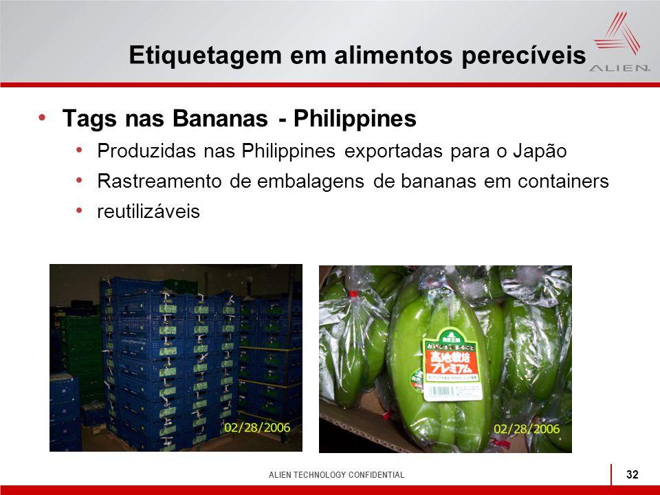 ALIEN TECHNOLOGY CONFIDENTIAL 32 Etiquetagem em alimentos perecíveis Tags nas Bananas - Philippines Produzidas nas Philippines exportadas para o Japão