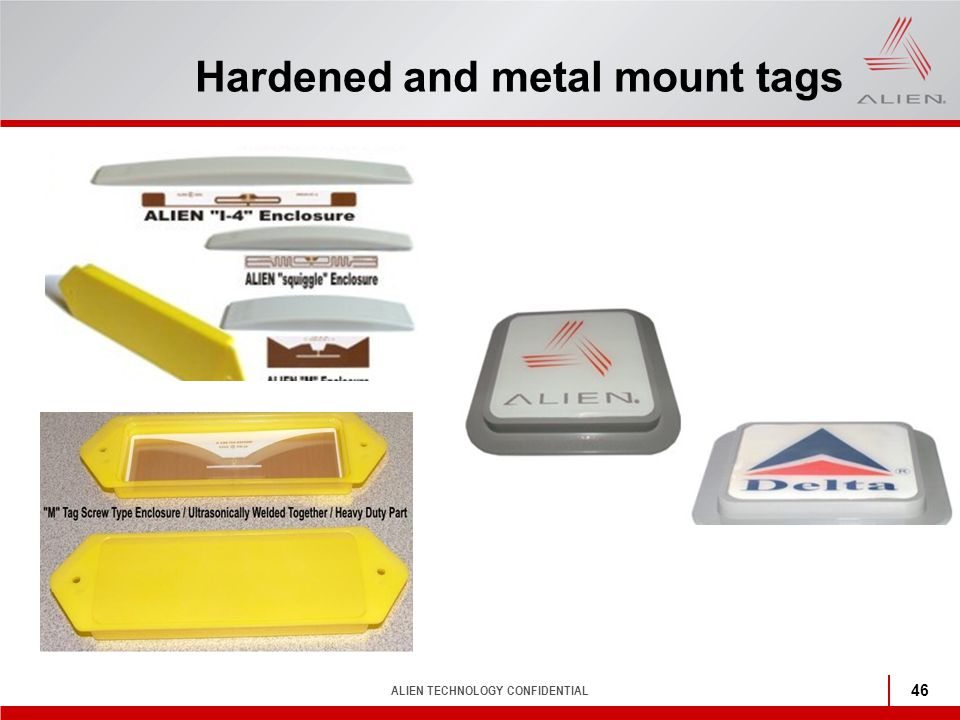 ALIEN TECHNOLOGY CONFIDENTIAL 46 Hardened and metal mount tags