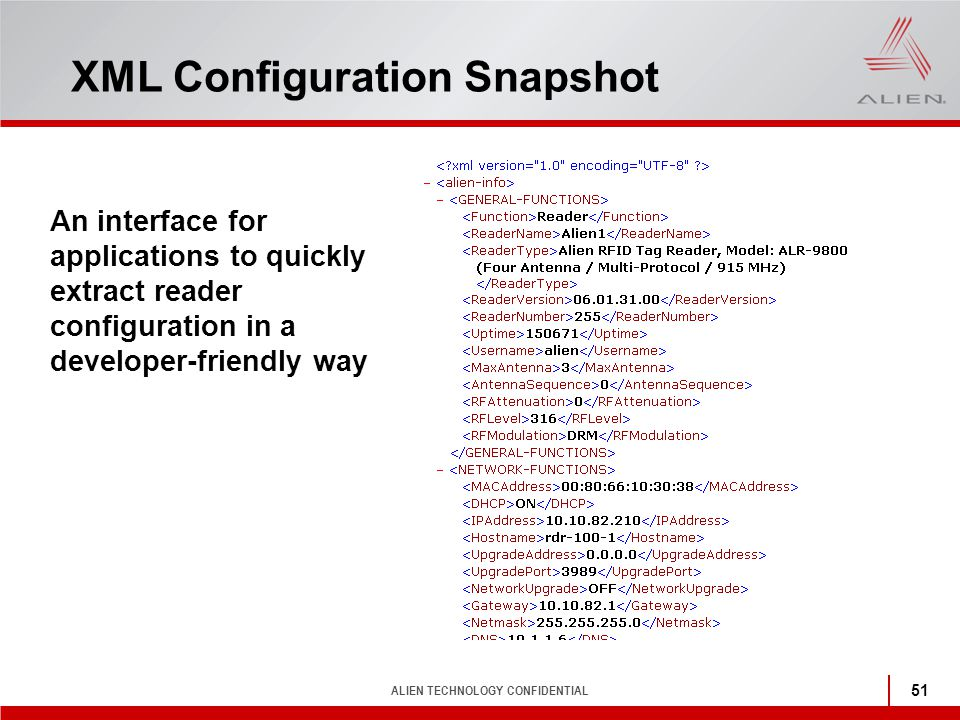 ALIEN TECHNOLOGY CONFIDENTIAL 51 XML Configuration Snapshot An interface for applications to quickly extract reader configuration in a developer-frien