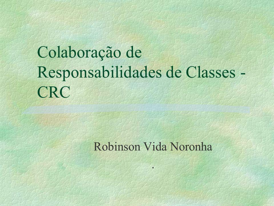Colaboração de Responsabilidades de Classes - CRC Robinson Vida Noronha.