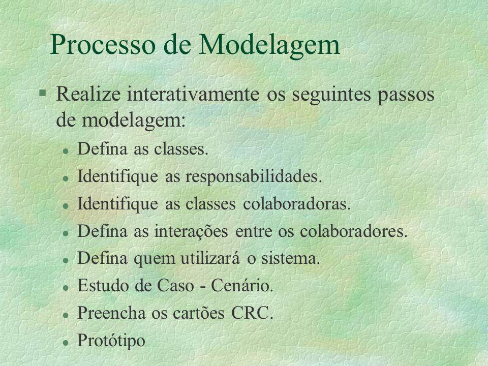 Processo de Modelagem §Realize interativamente os seguintes passos de modelagem: l Defina as classes. l Identifique as responsabilidades. l Identifiqu