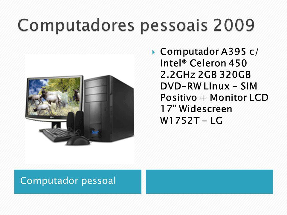 Computador pessoal  Computador A395 c/ Intel® Celeron 450 2.2GHz 2GB 320GB DVD-RW Linux - SIM Positivo + Monitor LCD 17 Widescreen W1752T - LG