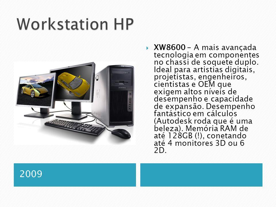 2009  XW8600 - A mais avançada tecnologia em componentes no chassi de soquete duplo.