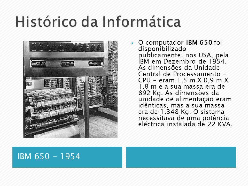IBM 650 - 1954  O computador IBM 650 foi disponibilizado publicamente, nos USA, pela IBM em Dezembro de 1954.