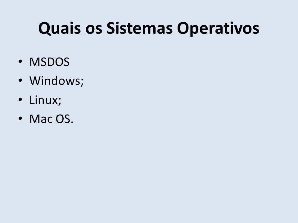 Quais os Sistemas Operativos MSDOS Windows; Linux; Mac OS.