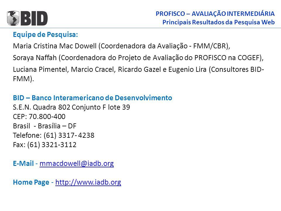Equipe de Pesquisa: Maria Cristina Mac Dowell (Coordenadora da Avaliação - FMM/CBR), Soraya Naffah (Coordenadora do Projeto de Avaliação do PROFISCO n