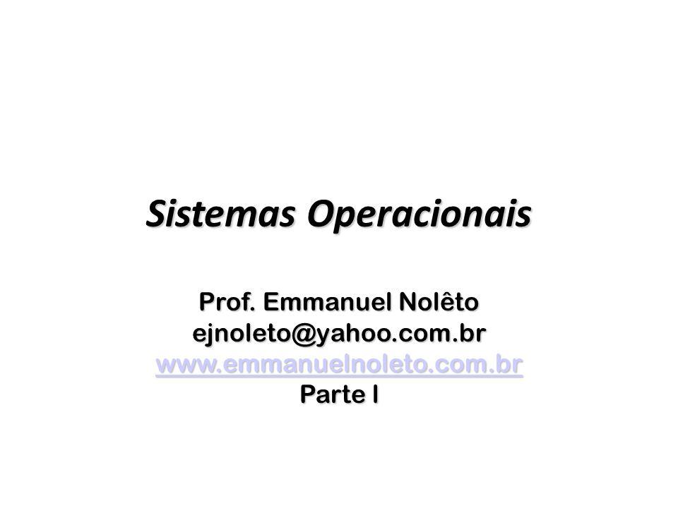 Sistemas Operacionais Prof. Emmanuel Nolêto ejnoleto@yahoo.com.br www.emmanuelnoleto.com.br Parte l