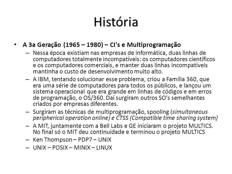 História A 3a Geração (1965 – 1980) – CI's e Multiprogramação – Nessa época existiam nas empresas de informática, duas linhas de computadores totalmen