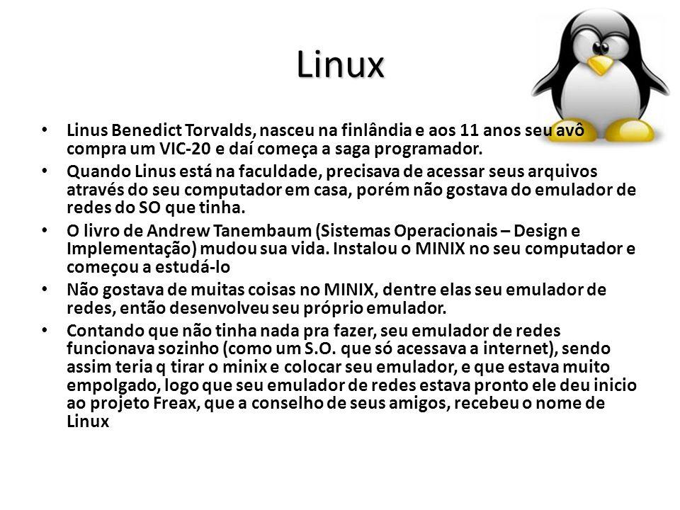 Linux Linus Benedict Torvalds, nasceu na finlândia e aos 11 anos seu avô compra um VIC-20 e daí começa a saga programador. Quando Linus está na faculd