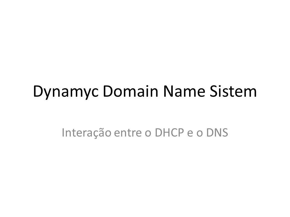 Dynamyc Domain Name Sistem Interação entre o DHCP e o DNS