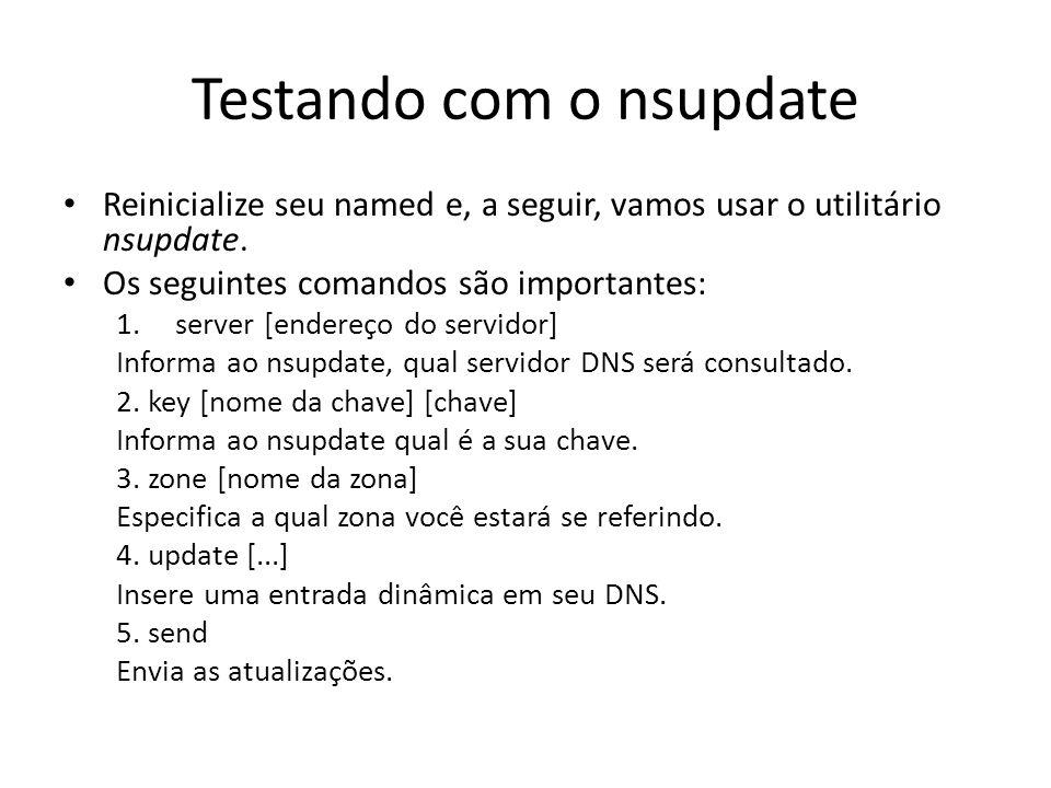Testando com o nsupdate Reinicialize seu named e, a seguir, vamos usar o utilitário nsupdate.