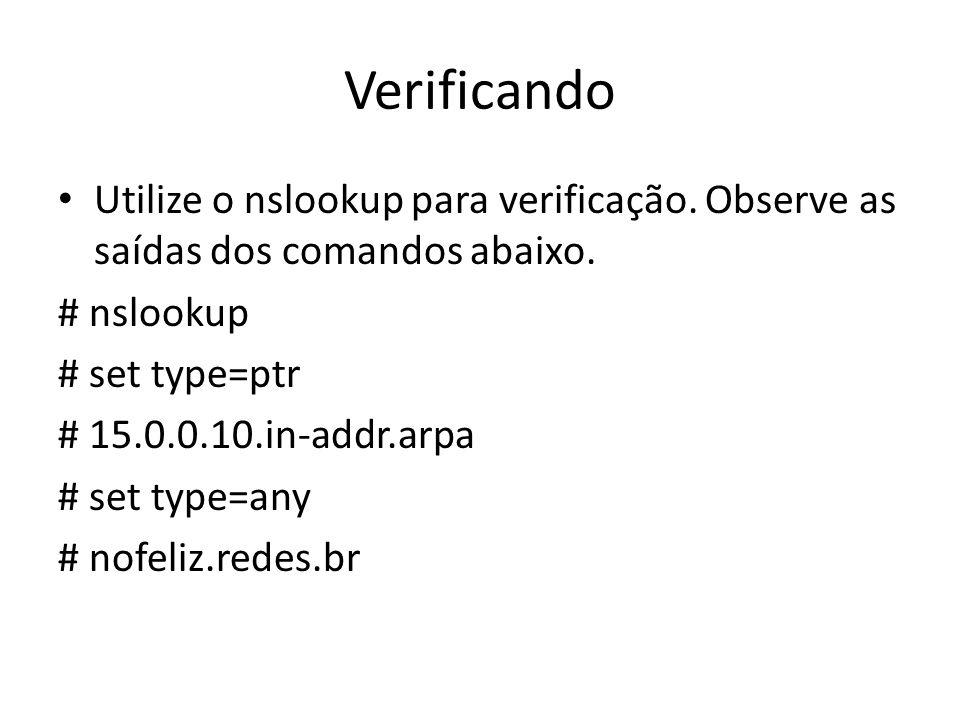 Verificando Utilize o nslookup para verificação. Observe as saídas dos comandos abaixo.