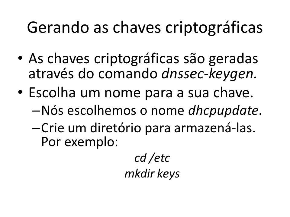 Gerando as chaves criptográficas As chaves criptográficas são geradas através do comando dnssec-keygen.