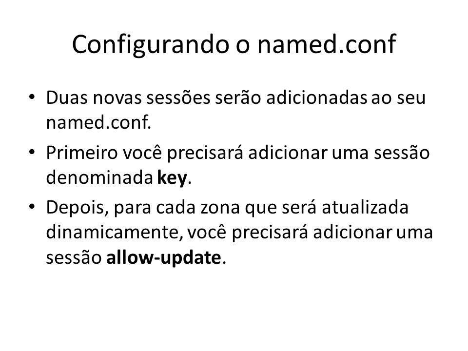 Sessão key key dhcpupdate { algorithm hmac-md5; secret sua chave vai aqui ; # É o conteúdo do arquivo.private.
