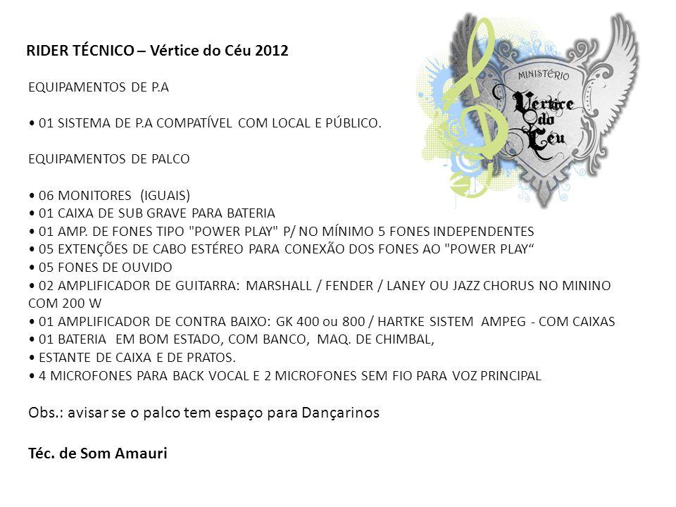 RIDER TÉCNICO – Vértice do Céu 2012 EQUIPAMENTOS DE P.A 01 SISTEMA DE P.A COMPATÍVEL COM LOCAL E PÚBLICO.
